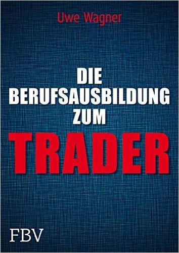 Die Berufsausbildung zum Trader von Uwe Wagner
